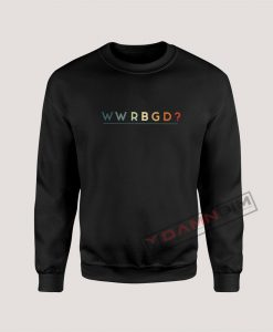 WWRBGD? What Would RBG Do? Sweatshirt