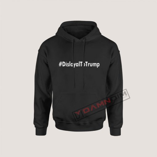 Disloyal to Trump Hoodie For Women's Or Men's