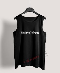 Disloyal to Trump Tank Top For Women's Or Men's