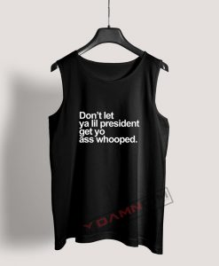 Don't Let Ya lil President Tank Top For Women's Or Men's