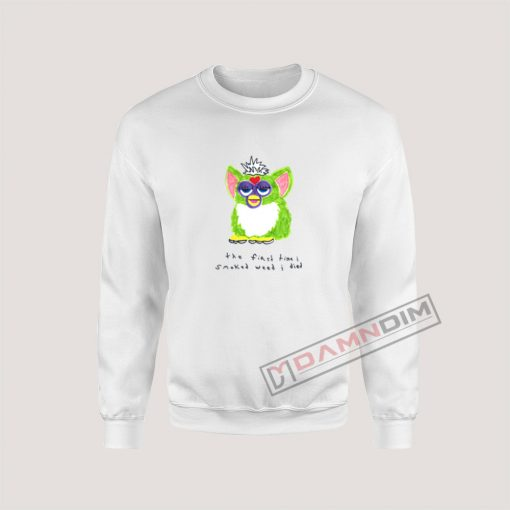 Furby The First Time I Smoked Weed I Died Sweatshirt For Unisex