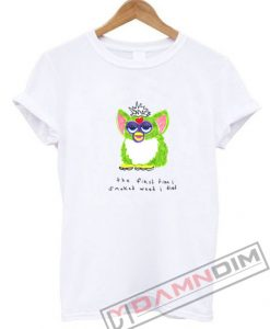 Furby The First Time I Smoked Weed I Died T-Shirt For Unisex