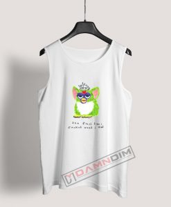 Furby The First Time I Smoked Weed I Died Tank Top For Women's Or Men's
