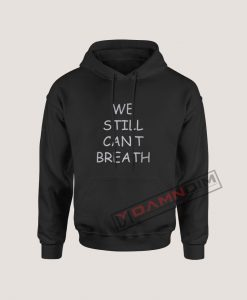 We Still Can't Breath Hoodie For Women's Or Men's