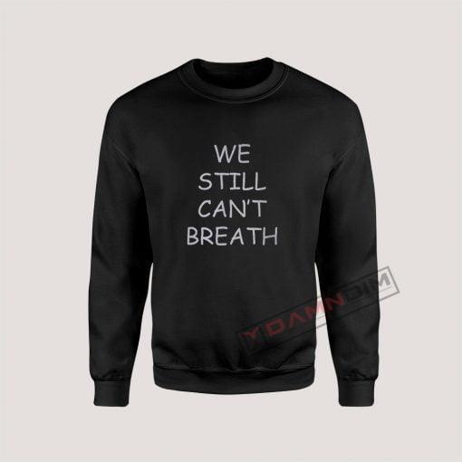 We Still Can't Breath Sweatshirt For Unisex