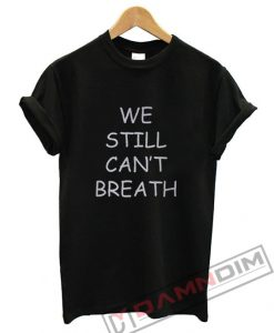 We Still Can't Breath T-Shirt For Unisex