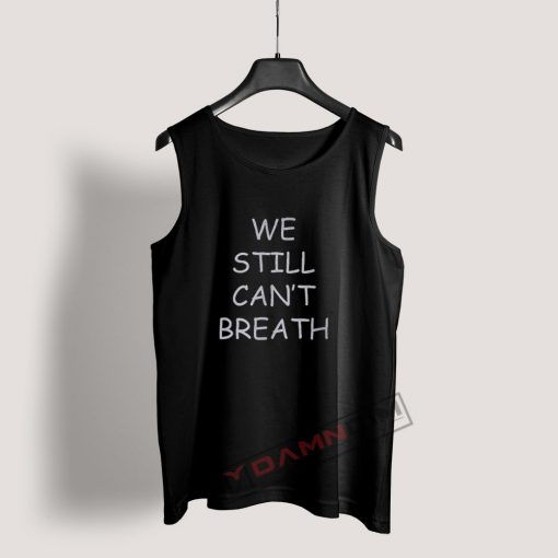 We Still Can't Breath Tank Top For Women's Or Men's
