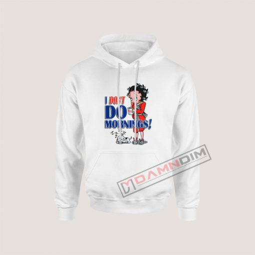 Betty Boop I Don't Do Morning Hoodie