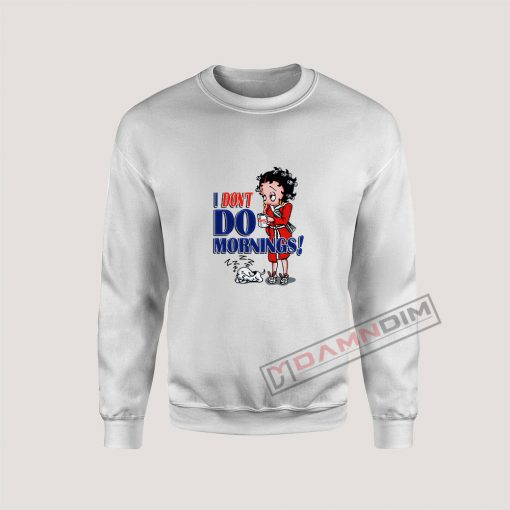 Betty Boop I Don't Do Morning Sweatshirt