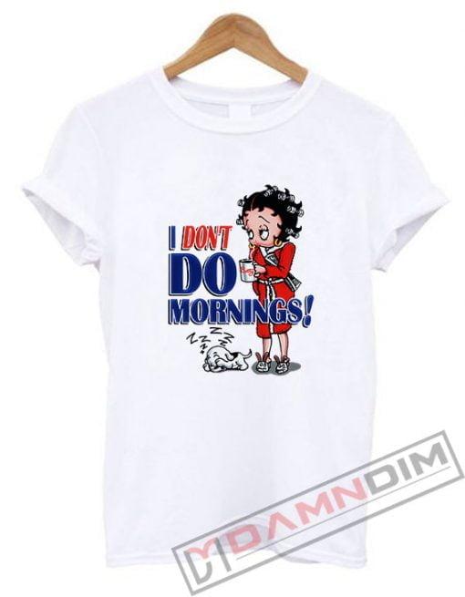 Betty Boop I Don't Do Morning T-Shirt