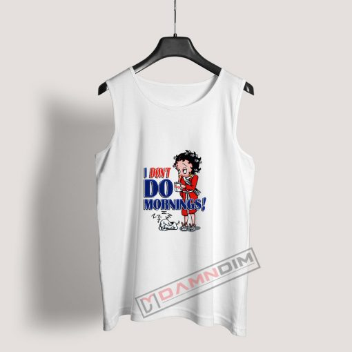 Betty Boop I Don't Do Morning Tank Top