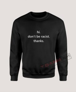 Hi don't be racist thanks Sweatshirt For Unisex