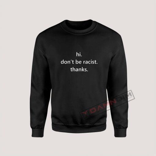Hi don't be racist thanks Sweatshirt For Unisex