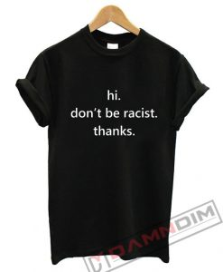 Hi don't be racist thanks T-Shirt For Unisex