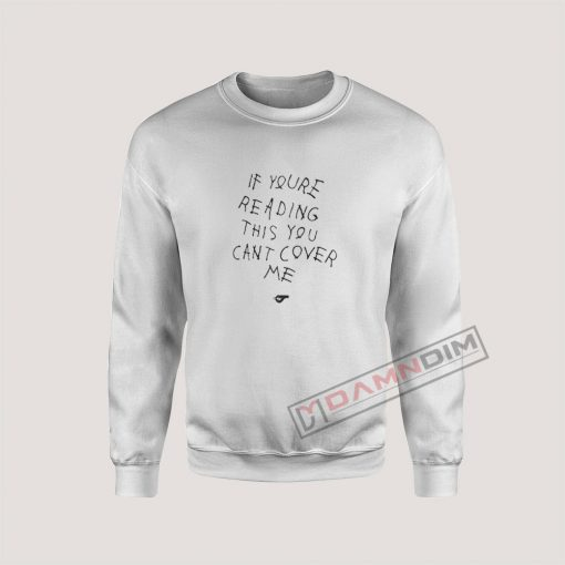 If You're Reading This You Can't Cover Me Sweatshirt For Unisex