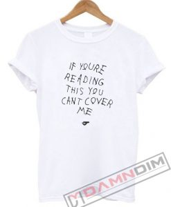 If You're Reading This You Can't Cover Me T-Shirt For Unisex