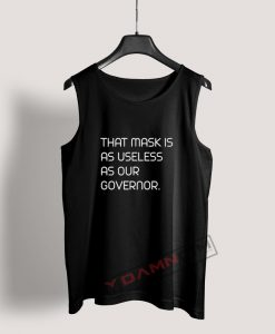 That Mask Is As Useless As Our Governor Tank Top For Women's Or Men's