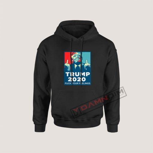 Funny Trump 2020 FUCK Your Feelings Hoodie