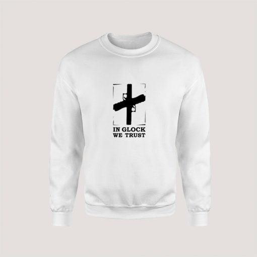 In Glock We Trust Sweatshirt