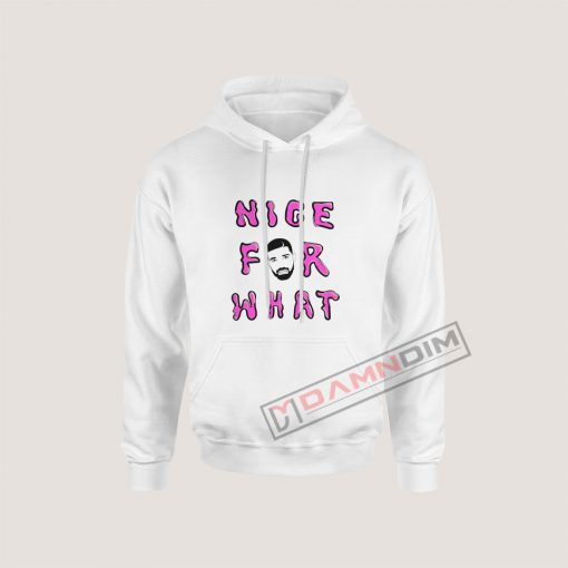 Nice for What Drake New Song Hoodie