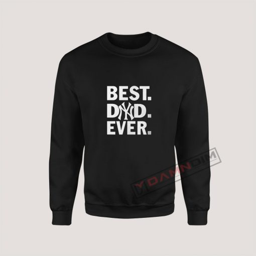 Best Dad Ever Buy New York Yankees Sweatshirt